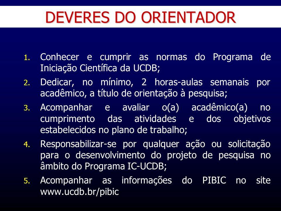 DEVERES DO ORIENTADOR Conhecer e cumprir as normas do Programa de Iniciação Científica da UCDB;