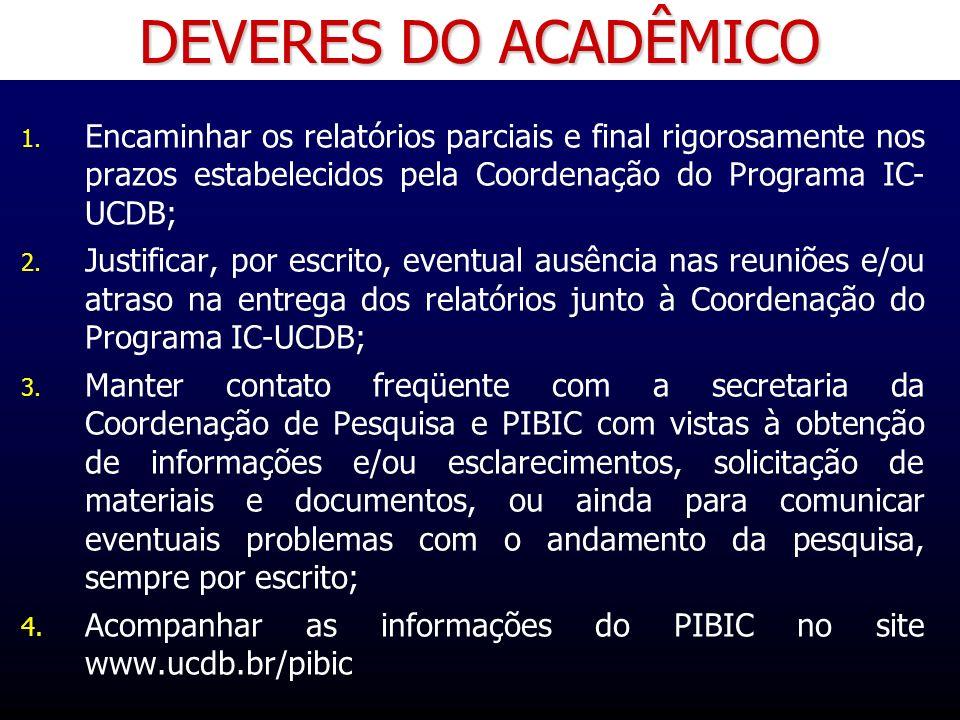 DEVERES DO ACADÊMICOEncaminhar os relatórios parciais e final rigorosamente nos prazos estabelecidos pela Coordenação do Programa IC- UCDB;