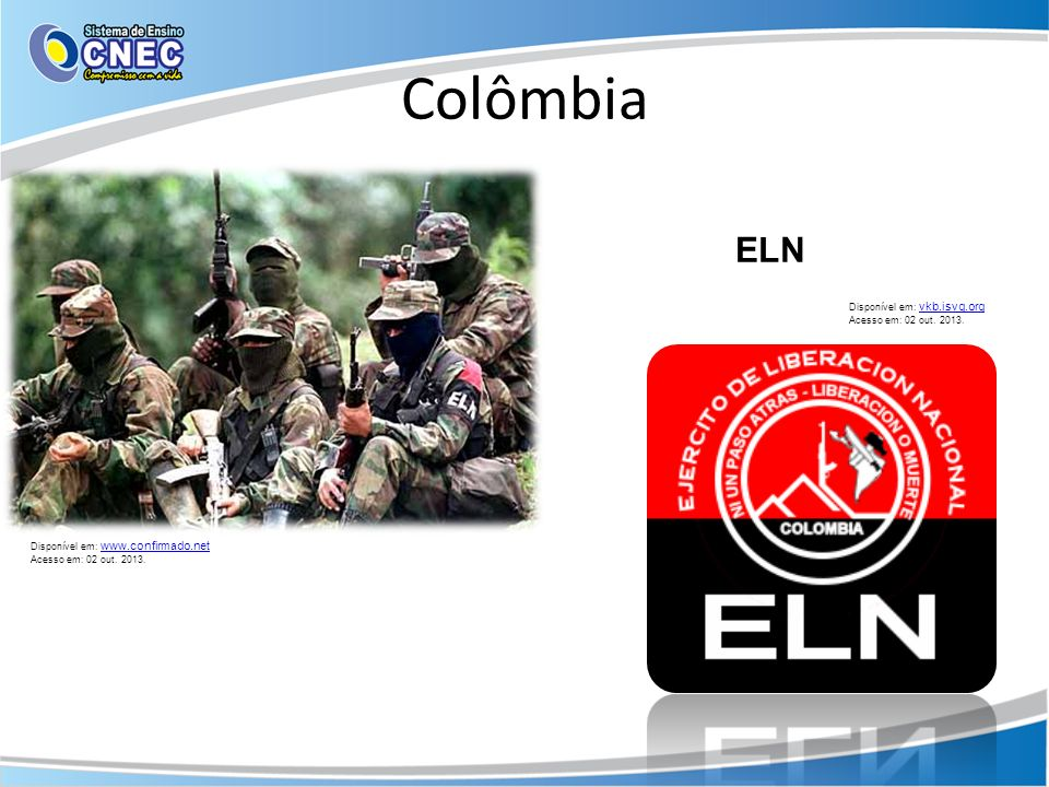 Colômbia ELN Disponível em: vkb.isvg.org Acesso em: 02 out. 2013.