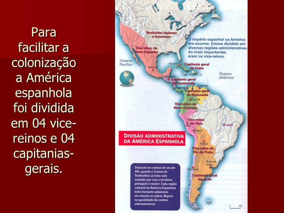 Para facilitar a colonização a América espanhola foi dividida em 04 vice-reinos e 04 capitanias-gerais.
