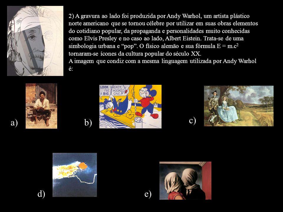 2) A gravura ao lado foi produzida por Andy Warhol, um artista plástico norte americano que se tornou célebre por utilizar em suas obras elementos do cotidiano popular, da propaganda e personalidades muito conhecidas como Elvis Presley e no caso ao lado, Albert Eistein. Trata-se de uma simbologia urbana e pop . O físico alemão e sua fórmula E = m.c2 tornaram-se ícones da cultura popular do século XX.