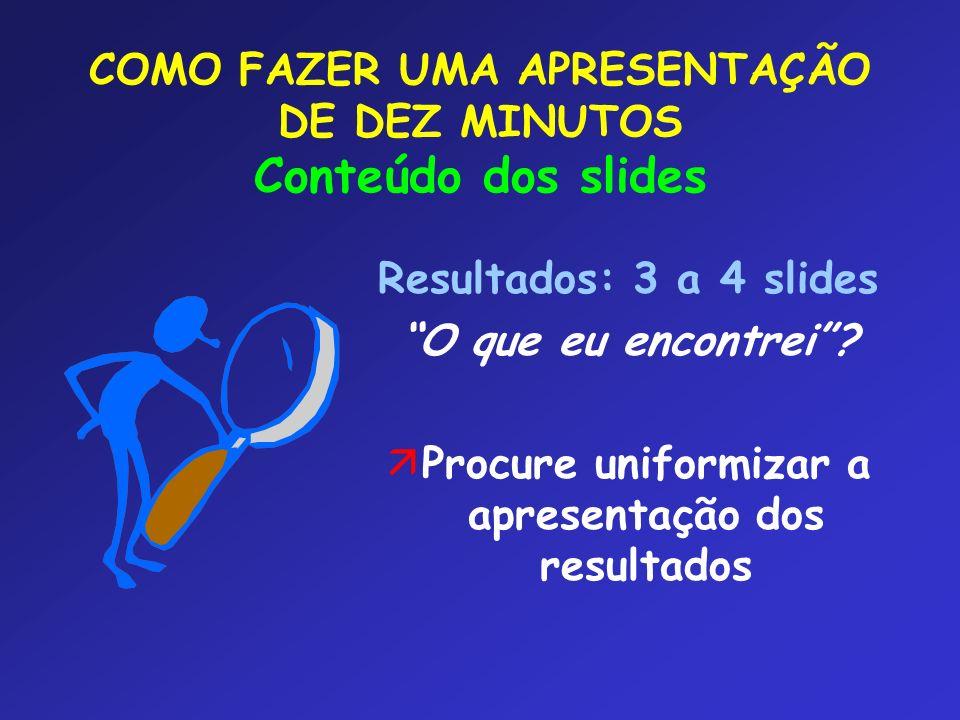 COMO FAZER UMA APRESENTAÇÃO DE DEZ MINUTOS Conteúdo dos slides