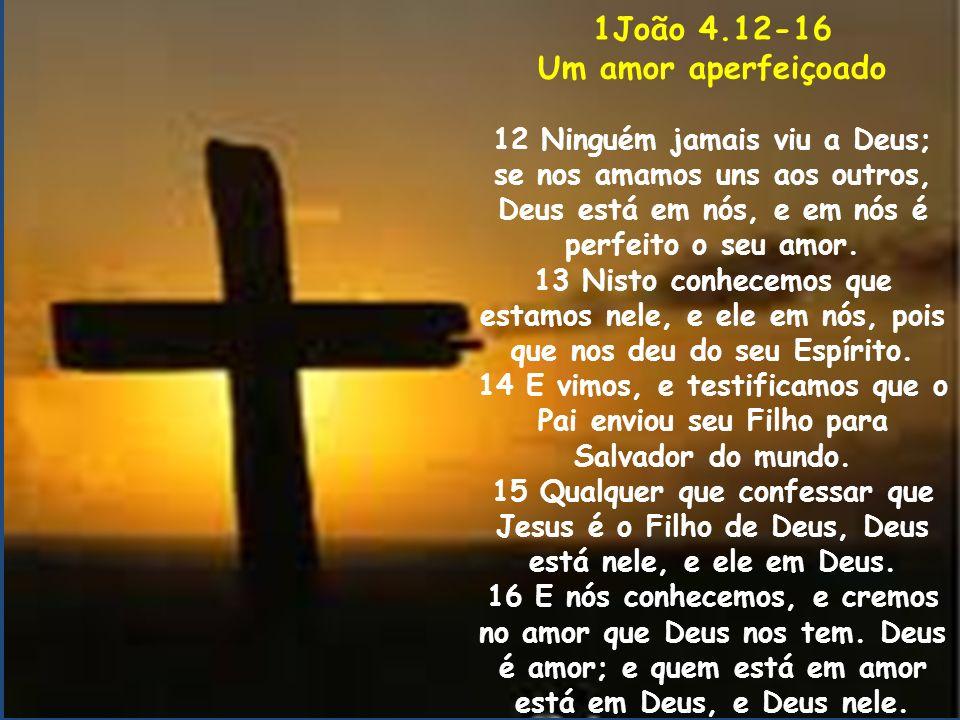 1João 4.12-16 Um amor aperfeiçoado