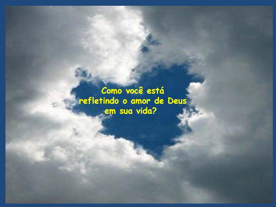 refletindo o amor de Deus
