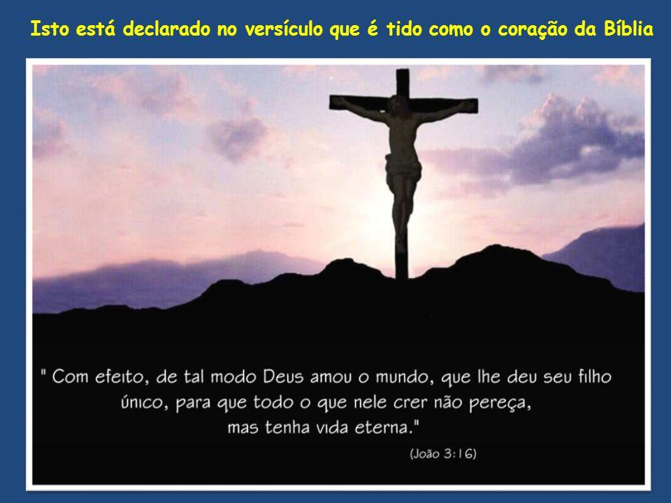 Isto está declarado no versículo que é tido como o coração da Bíblia