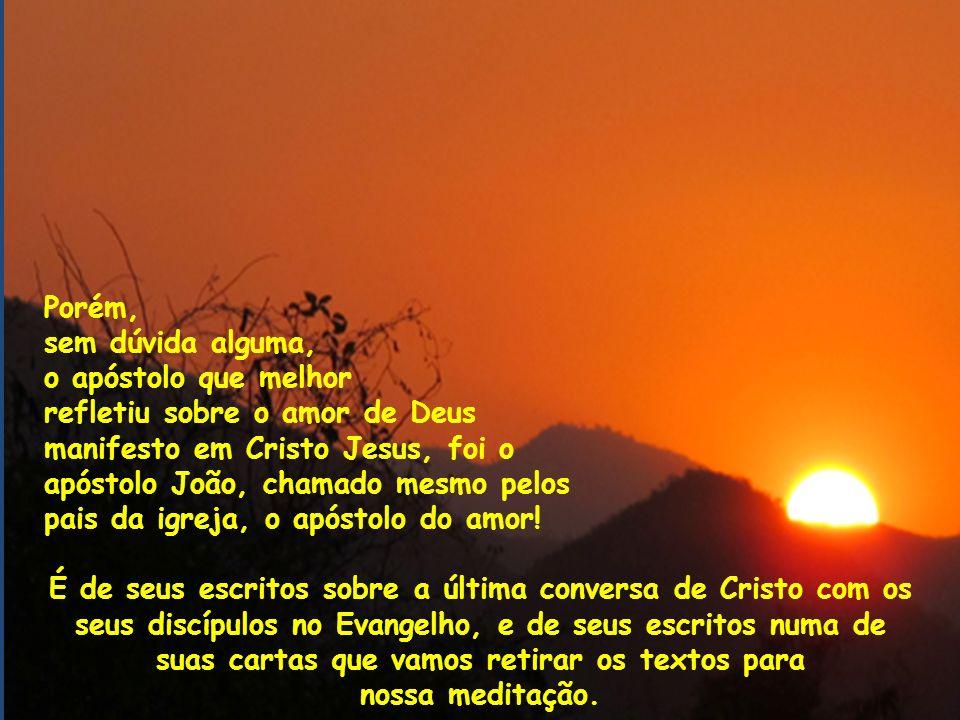 Porém, sem dúvida alguma, o apóstolo que melhor. refletiu sobre o amor de Deus. manifesto em Cristo Jesus, foi o.