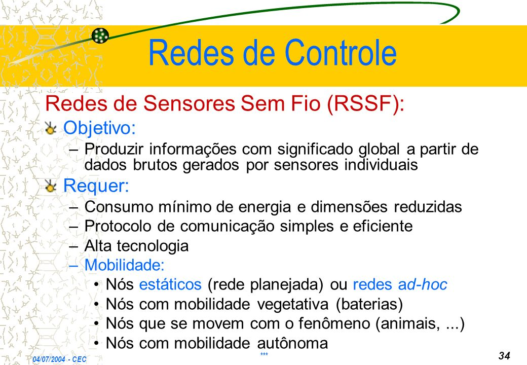 Redes de Controle Redes de Sensores Sem Fio (RSSF): Objetivo: Requer: