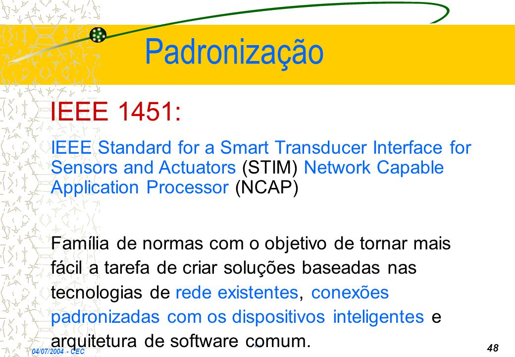 Padronização IEEE 1451: IEEE Standard for a Smart Transducer Interface for Sensors and Actuators (STIM) Network Capable Application Processor (NCAP)