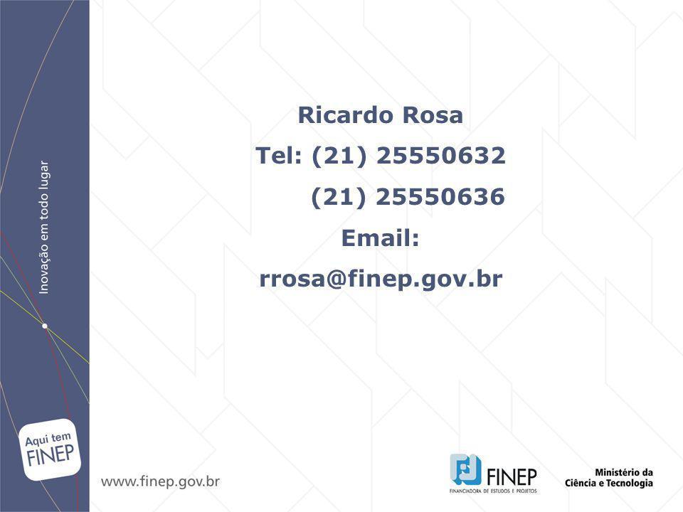 Ricardo Rosa Tel: (21) 25550632 (21) 25550636 Email: rrosa@finep.gov.br