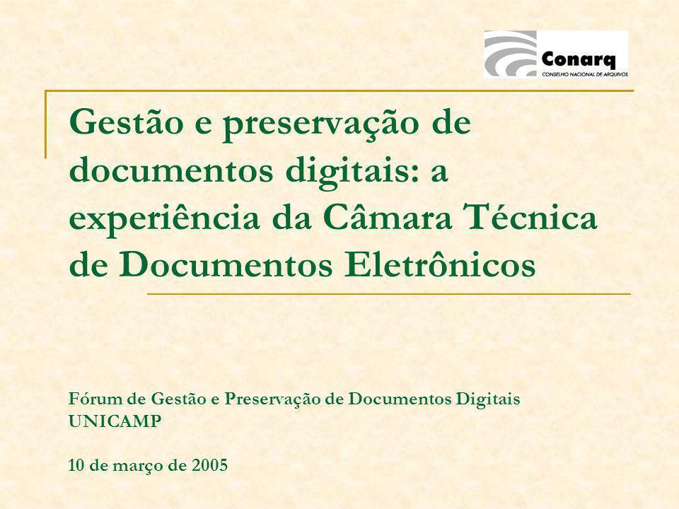 Gestão e preservação de documentos digitais: a experiência da Câmara Técnica de Documentos Eletrônicos Fórum de Gestão e Preservação de Documentos Digitais UNICAMP 10 de março de 2005