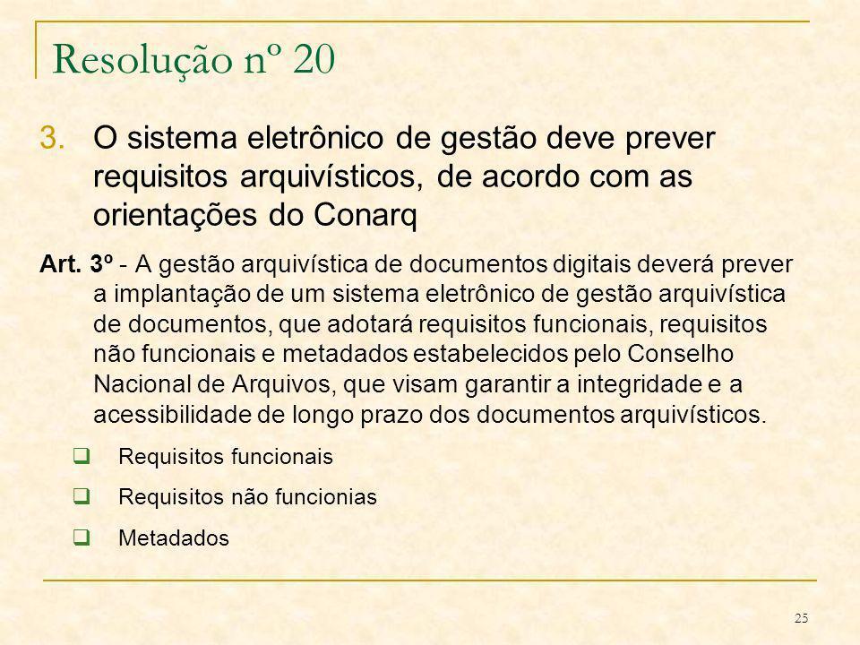 Resolução nº 20O sistema eletrônico de gestão deve prever requisitos arquivísticos, de acordo com as orientações do Conarq.