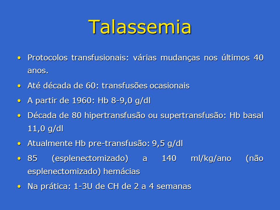 Talassemia Protocolos transfusionais: várias mudanças nos últimos 40 anos. Até década de 60: transfusões ocasionais.