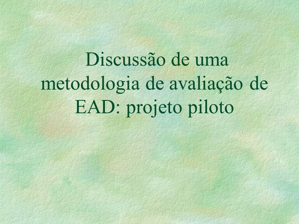 Discussão de uma metodologia de avaliação de EAD: projeto piloto