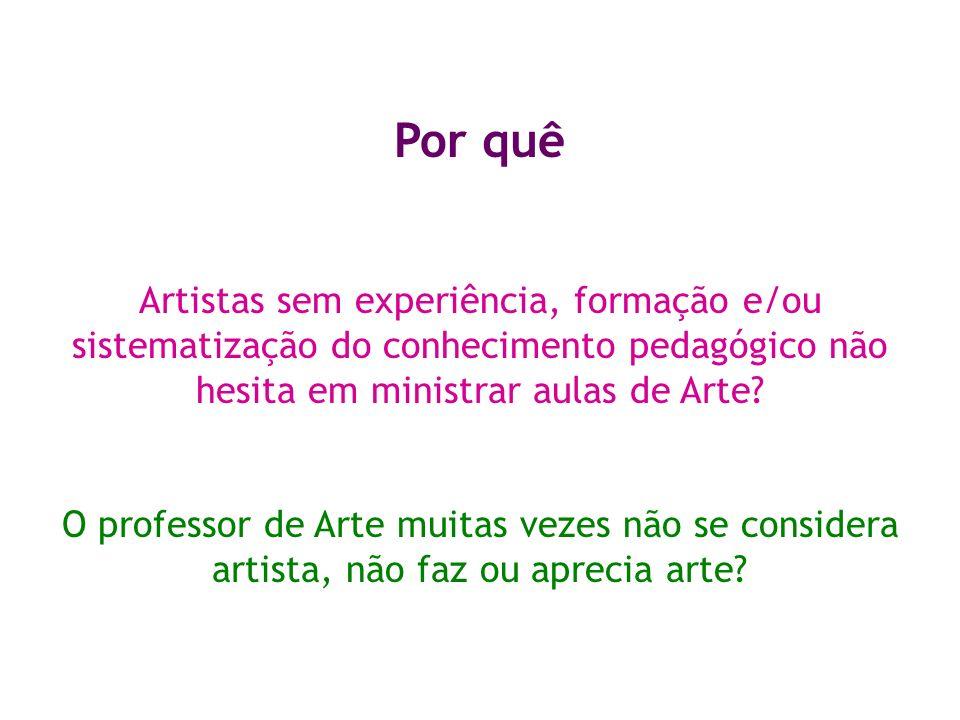 Por quê Artistas sem experiência, formação e/ou sistematização do conhecimento pedagógico não hesita em ministrar aulas de Arte