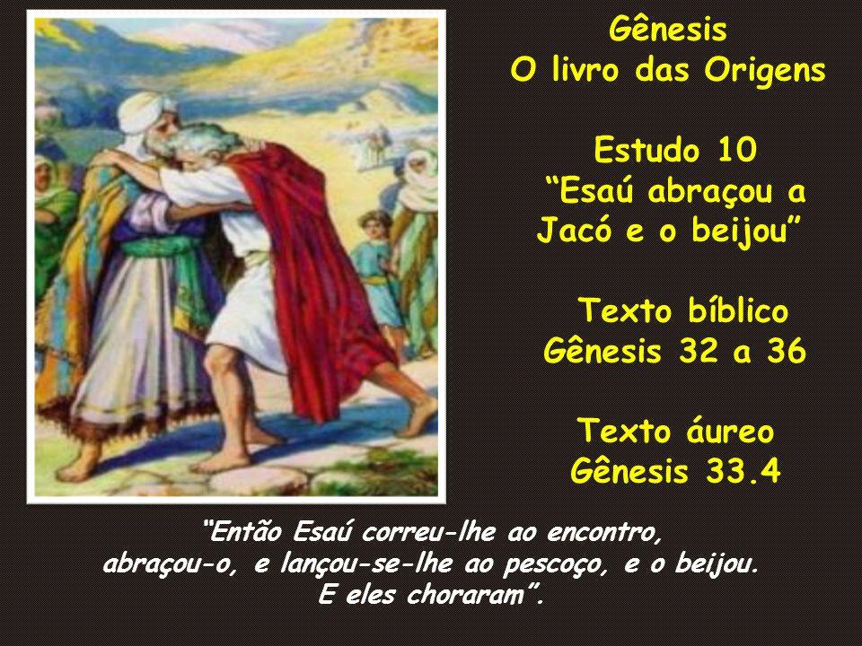 Esaú abraçou a Jacó e o beijou