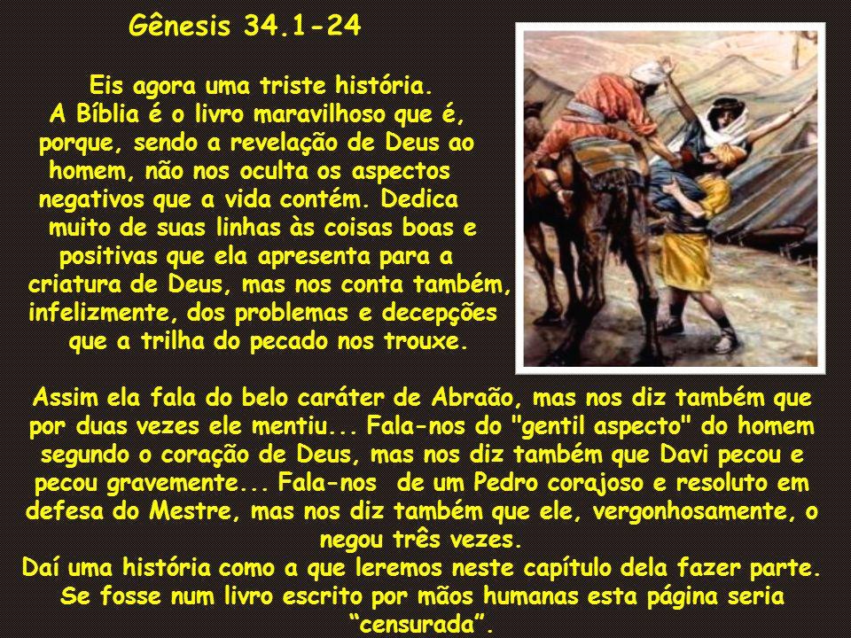 Gênesis 34.1-24 Eis agora uma triste história.