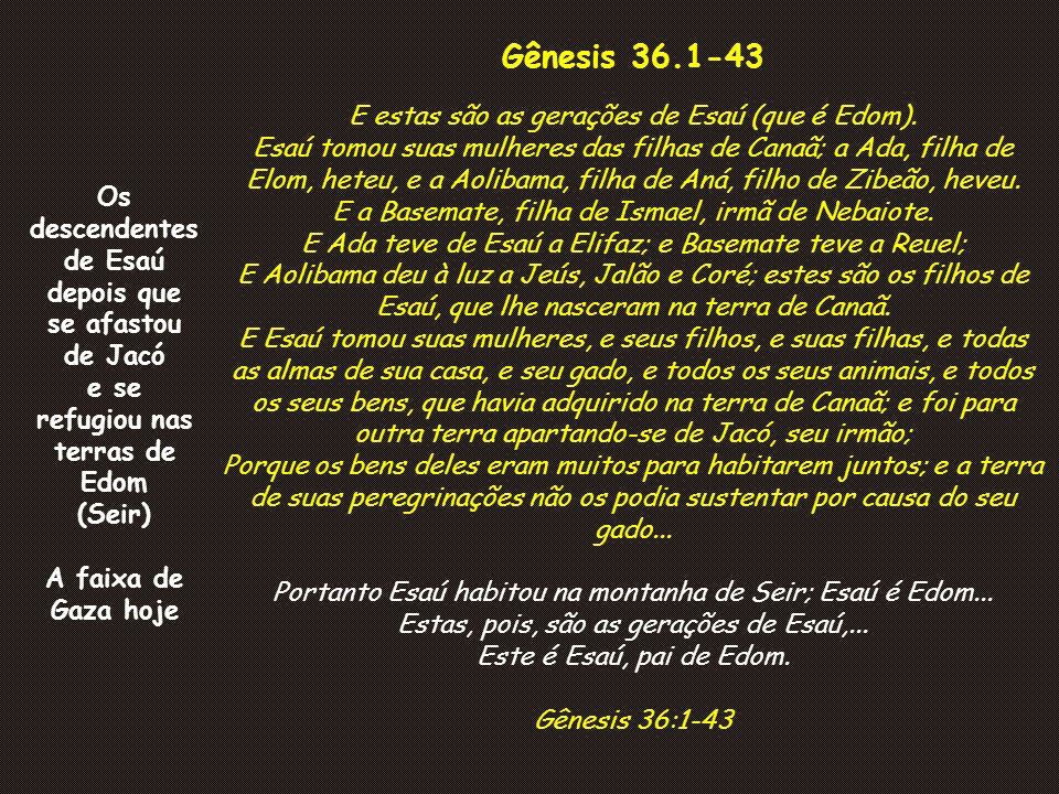 Gênesis 36.1-43 E estas são as gerações de Esaú (que é Edom).