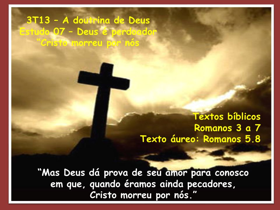 Estudo 07 – Deus é perdoador Cristo morreu por nós