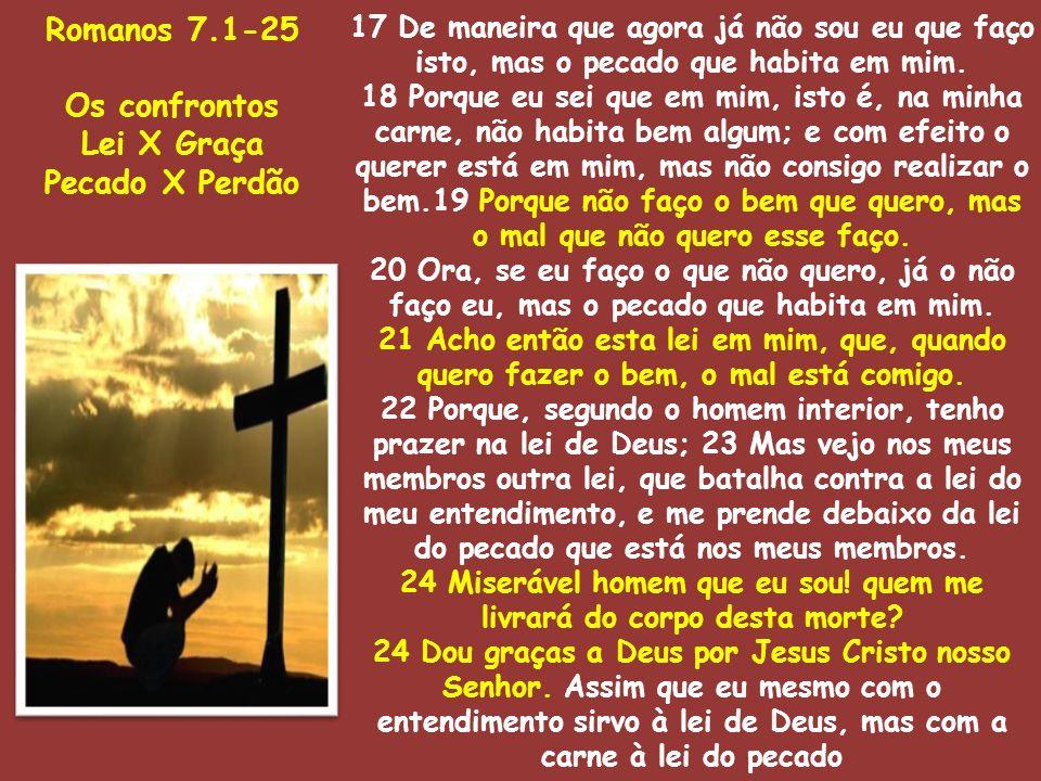 Romanos 7.1-25 Os confrontos Lei X Graça Pecado X Perdão