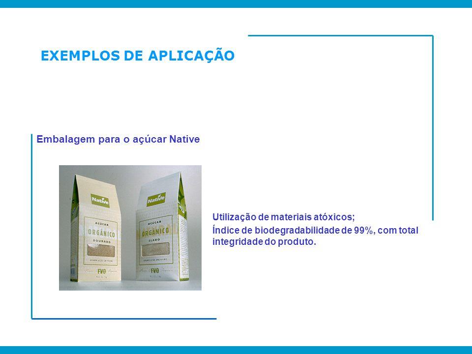 EXEMPLOS DE APLICAÇÃO Embalagem para o açúcar Native