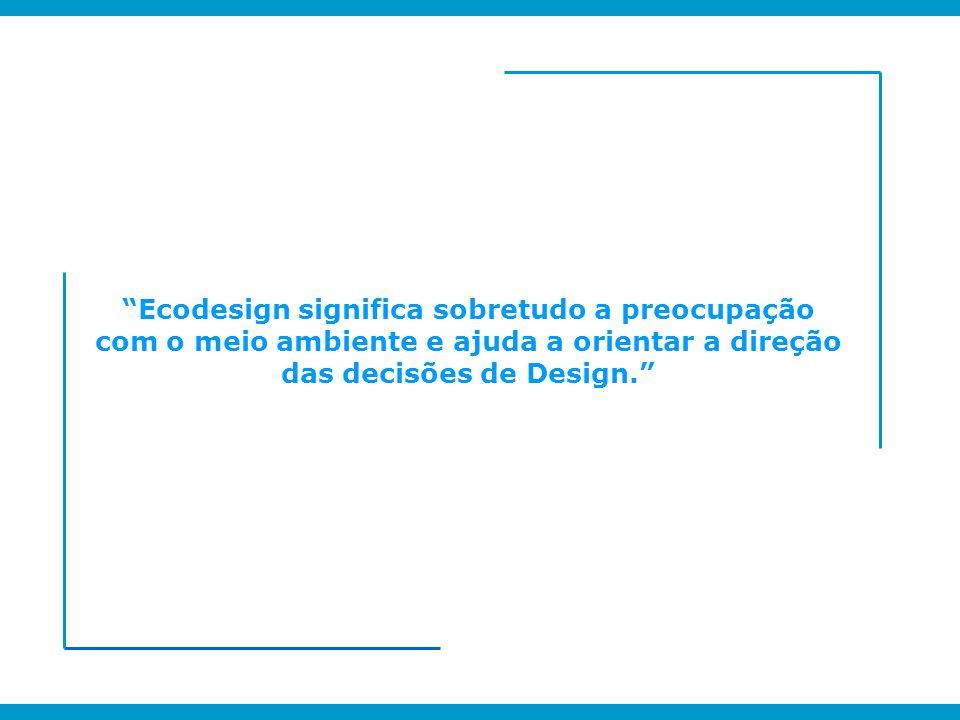 Ecodesign significa sobretudo a preocupação com o meio ambiente e ajuda a orientar a direção das decisões de Design.