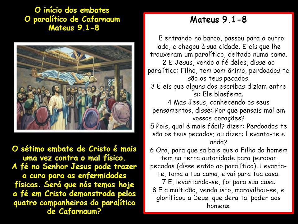 Mateus 9.1-8 O início dos embates O paralítico de Cafarnaum