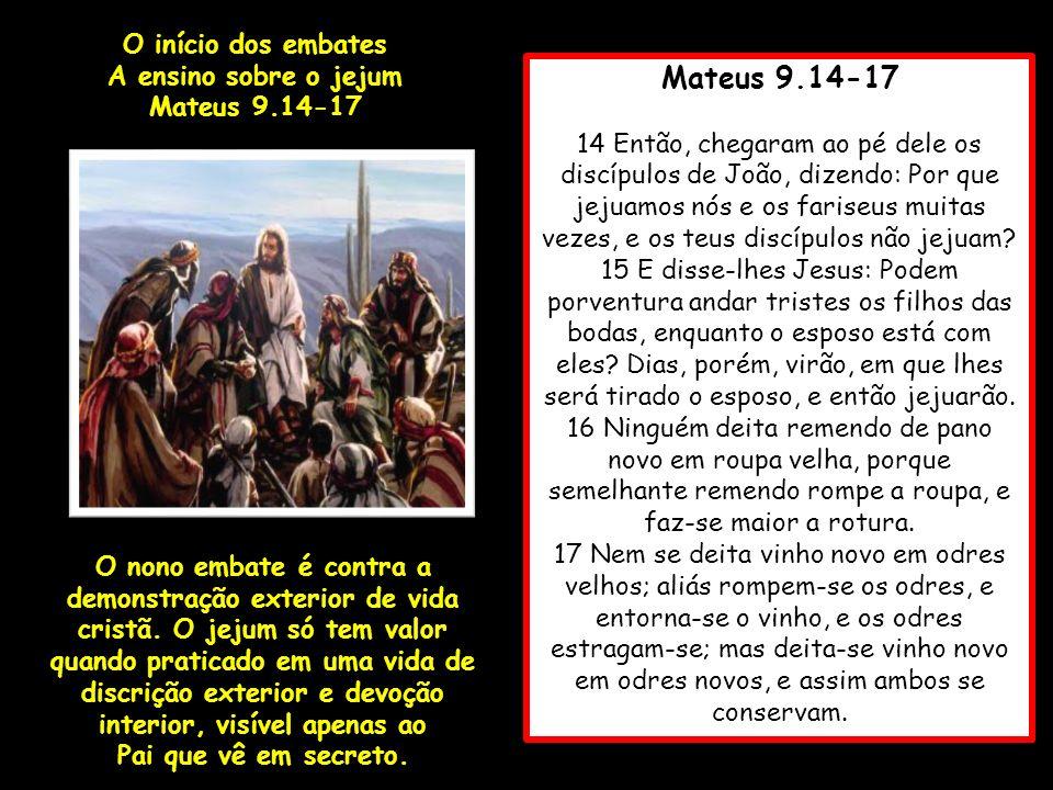 Mateus 9.14-17 O início dos embates A ensino sobre o jejum