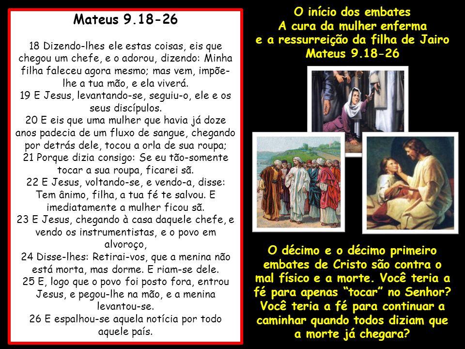 Mateus 9.18-26 O início dos embates A cura da mulher enferma