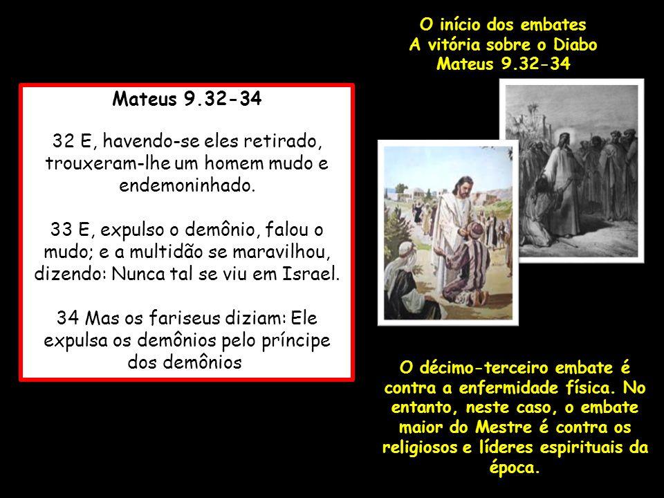 O início dos embates A vitória sobre o Diabo. Mateus 9.32-34. Mateus 9.32-34.