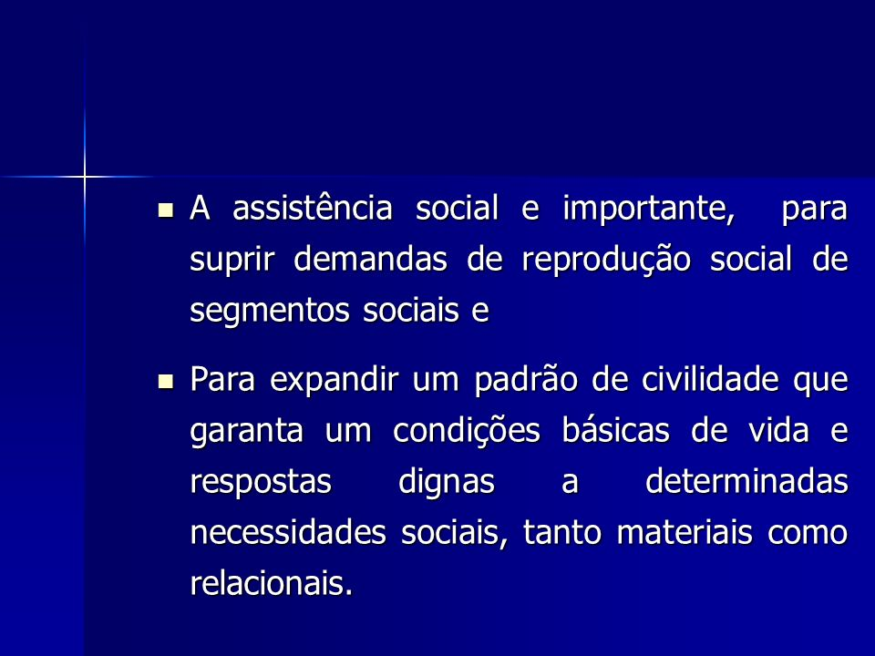 A assistência social e importante, para suprir demandas de reprodução social de segmentos sociais e