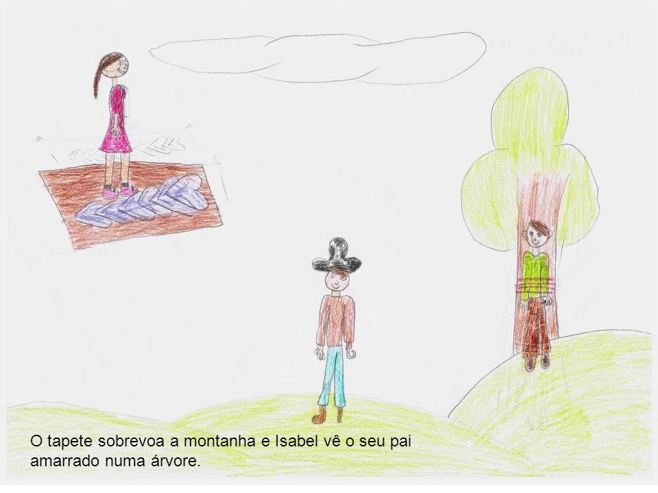 O tapete sobrevoa a montanha e Isabel vê o seu pai amarrado numa árvore.
