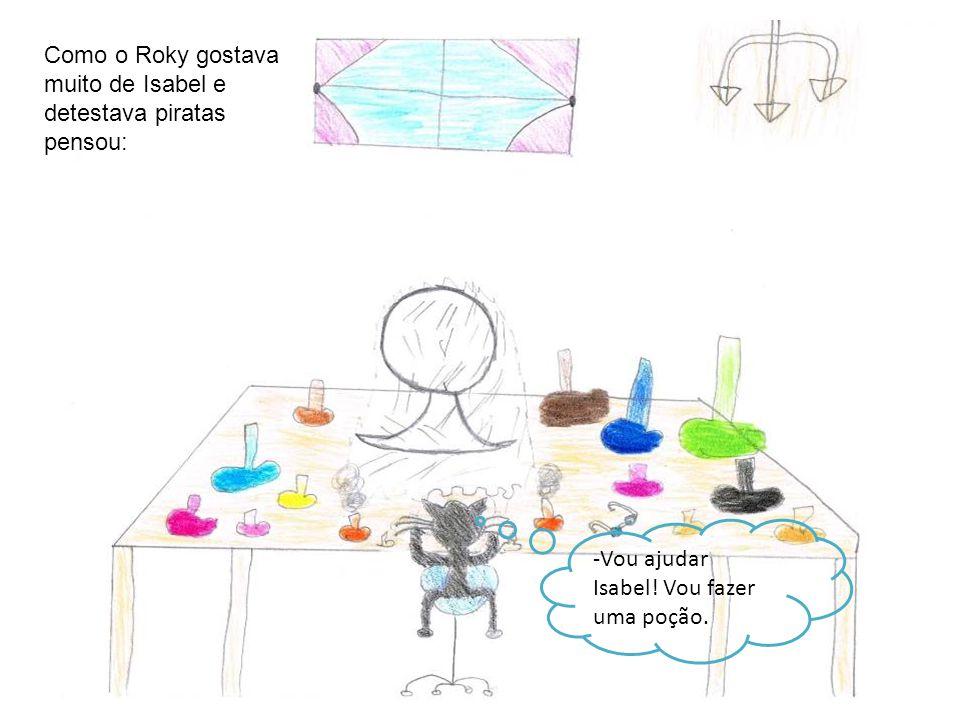 Como o Roky gostava muito de Isabel e detestava piratas pensou: