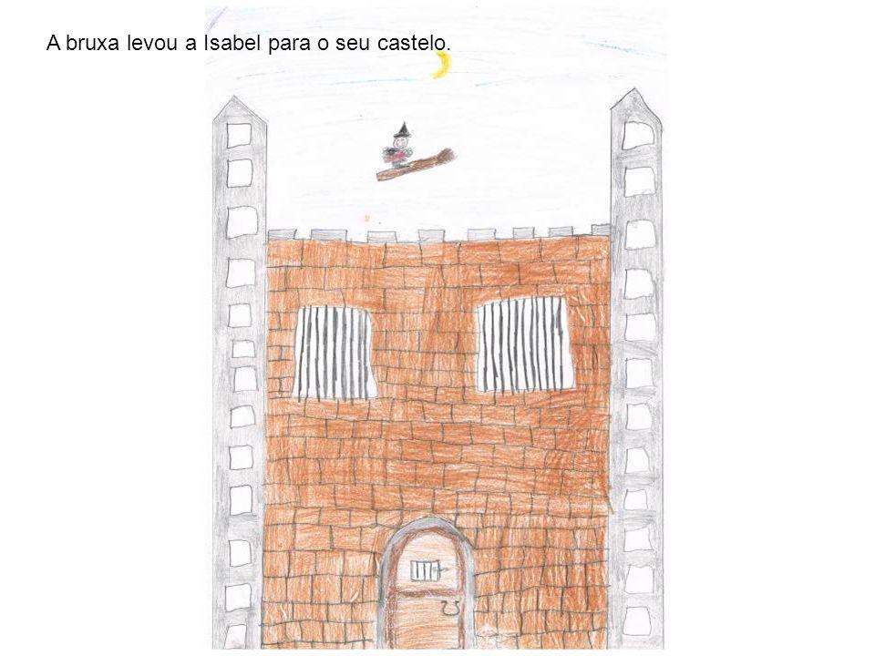 A bruxa levou a Isabel para o seu castelo.