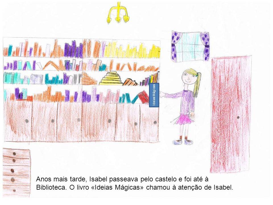 Ideias Mágicas Anos mais tarde, Isabel passeava pelo castelo e foi até à Biblioteca.