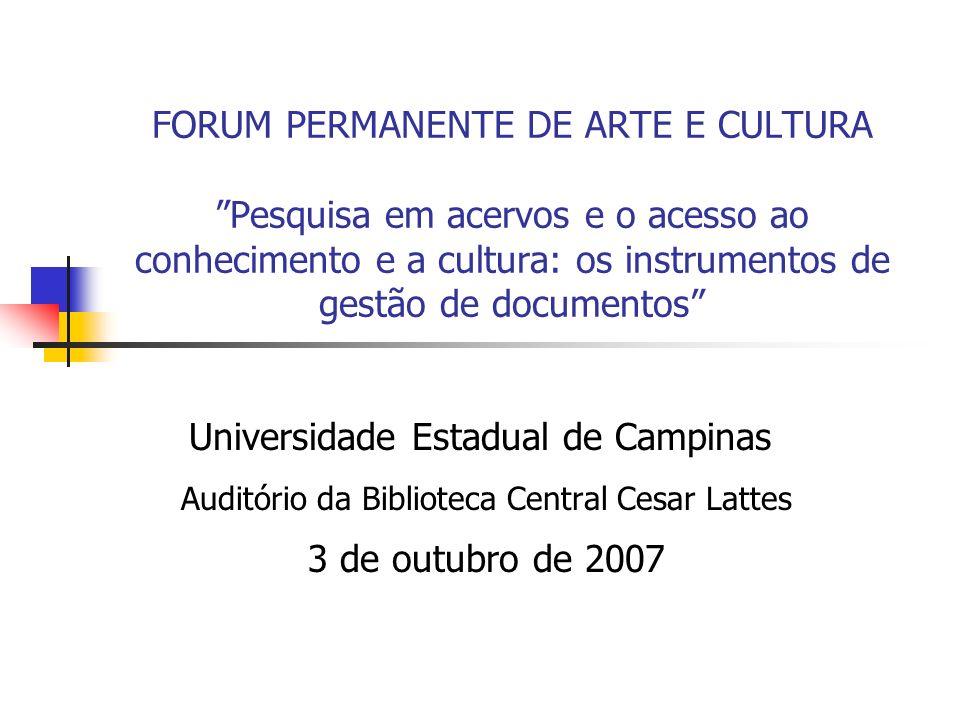 FORUM PERMANENTE DE ARTE E CULTURA Pesquisa em acervos e o acesso ao conhecimento e a cultura: os instrumentos de gestão de documentos