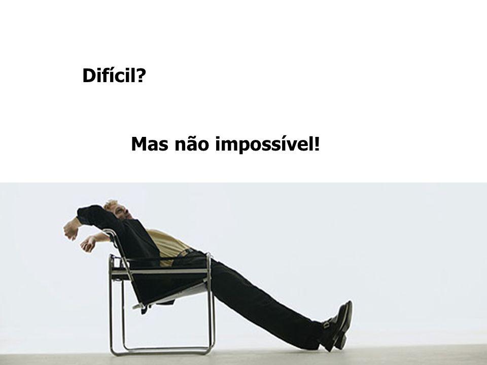 Difícil Mas não impossível!