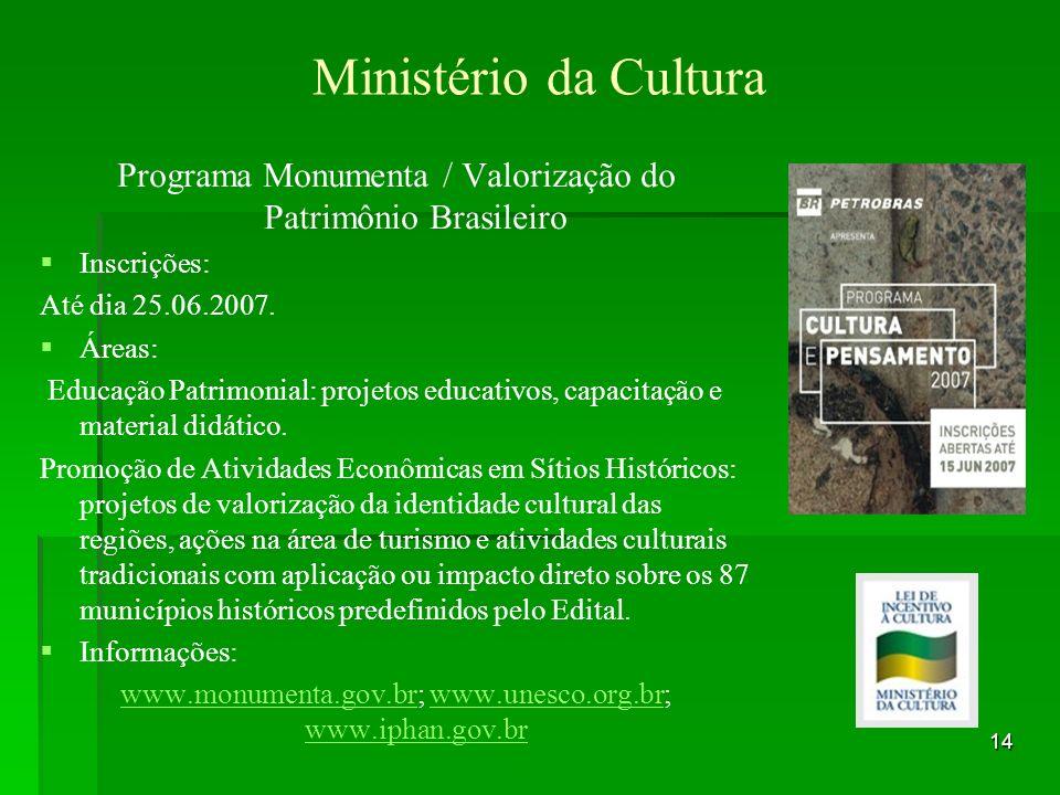Ministério da CulturaPrograma Monumenta / Valorização do Patrimônio Brasileiro. Inscrições: Até dia 25.06.2007.