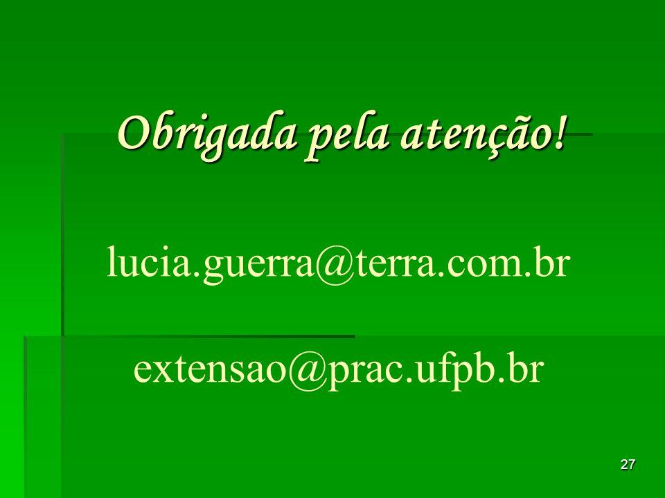Obrigada pela atenção! lucia.guerra@terra.com.br extensao@prac.ufpb.br