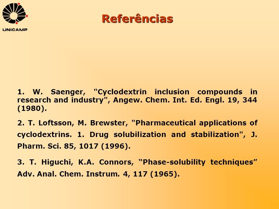 Referências 1. W. Saenger, Cyclodextrin inclusion compounds in research and industry , Angew. Chem. Int. Ed. Engl. 19, 344 (1980).