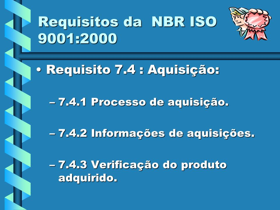 Requisitos da NBR ISO 9001:2000 Requisito 7.4 : Aquisição: