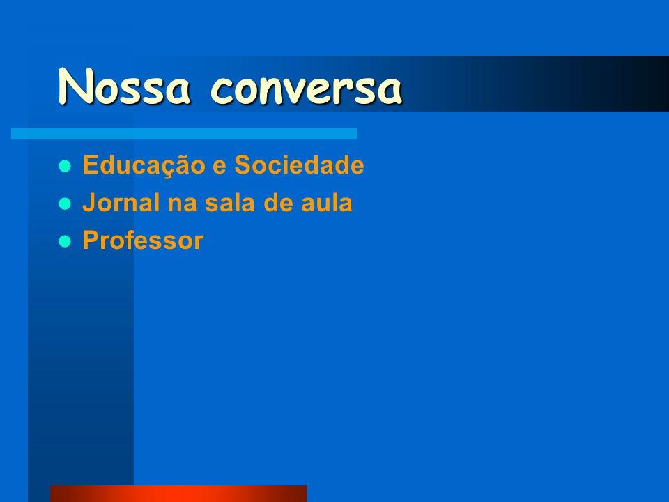 Nossa conversa Educação e Sociedade Jornal na sala de aula Professor