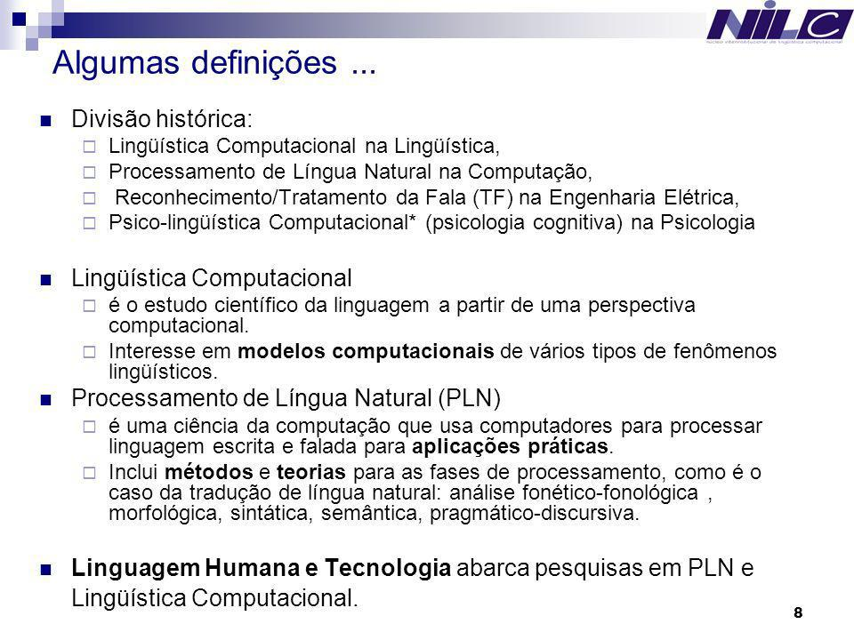 Algumas definições ... Divisão histórica: Lingüística Computacional