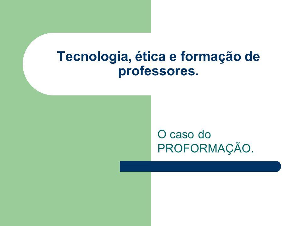 Tecnologia, ética e formação de professores.