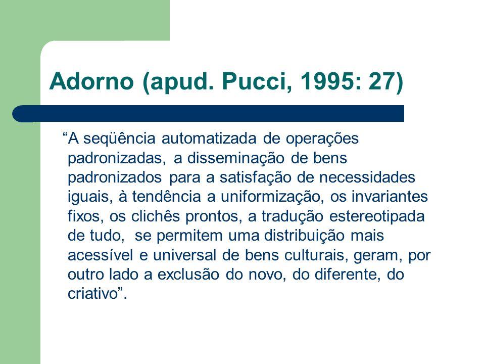 Adorno (apud. Pucci, 1995: 27)