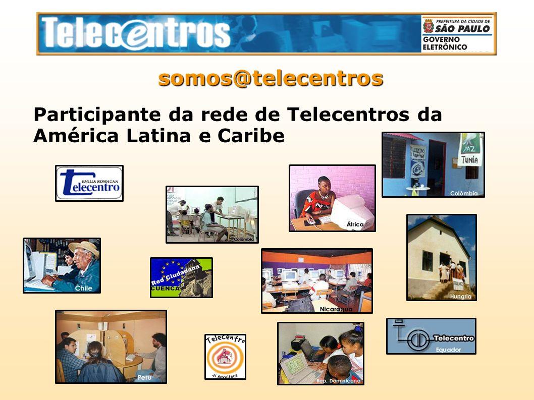 somos@telecentros Participante da rede de Telecentros da América Latina e Caribe