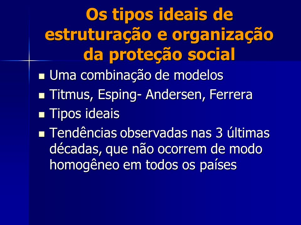 Os tipos ideais de estruturação e organização da proteção social