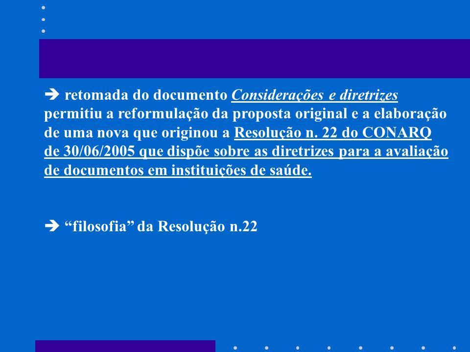  retomada do documento Considerações e diretrizes permitiu a reformulação da proposta original e a elaboração de uma nova que originou a Resolução n. 22 do CONARQ