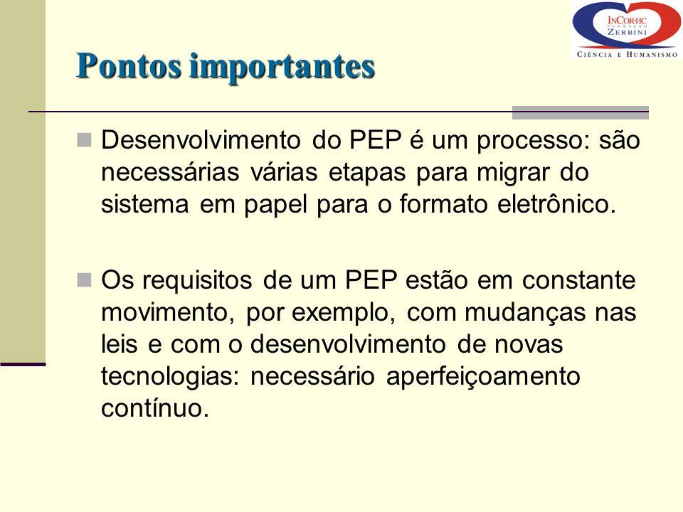 Pontos importantesDesenvolvimento do PEP é um processo: são necessárias várias etapas para migrar do sistema em papel para o formato eletrônico.