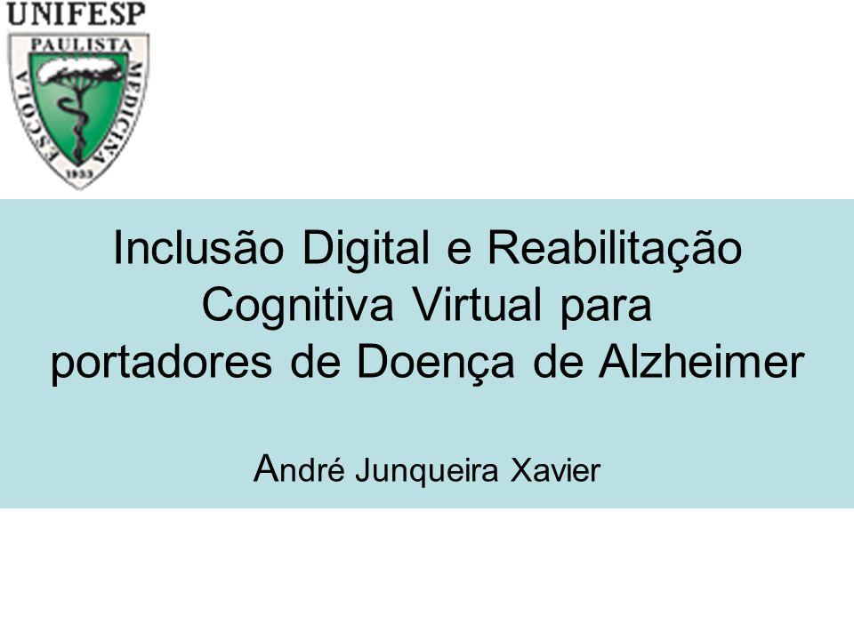 Inclusão Digital e Reabilitação Cognitiva Virtual para portadores de Doença de Alzheimer André Junqueira Xavier
