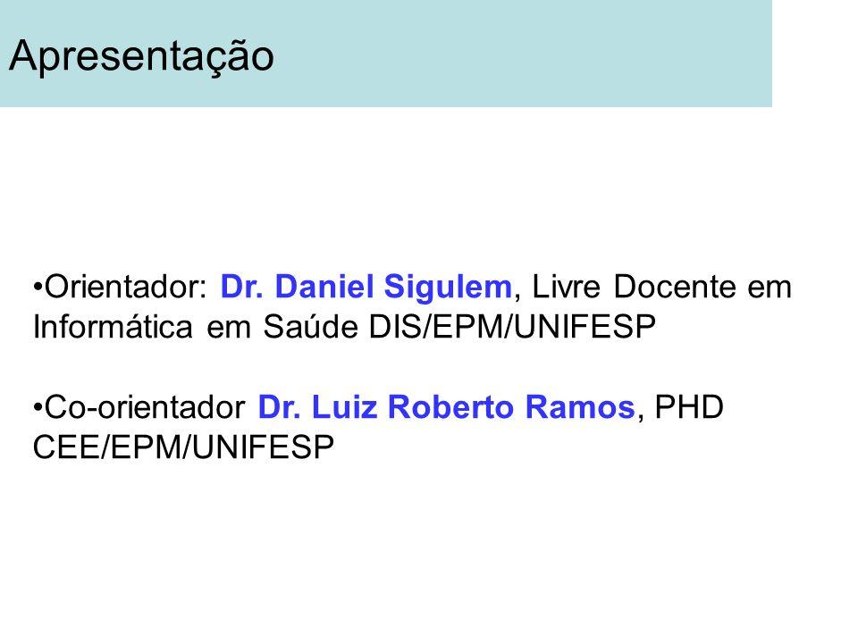 Apresentação Orientador: Dr. Daniel Sigulem, Livre Docente em Informática em Saúde DIS/EPM/UNIFESP.